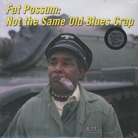 Fat Possum - Not The Same Old Blues Crap
